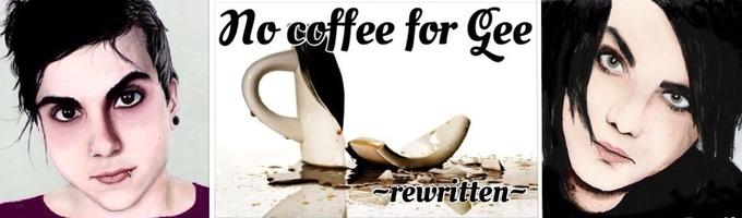 No Coffee For Gee ~rewritten~